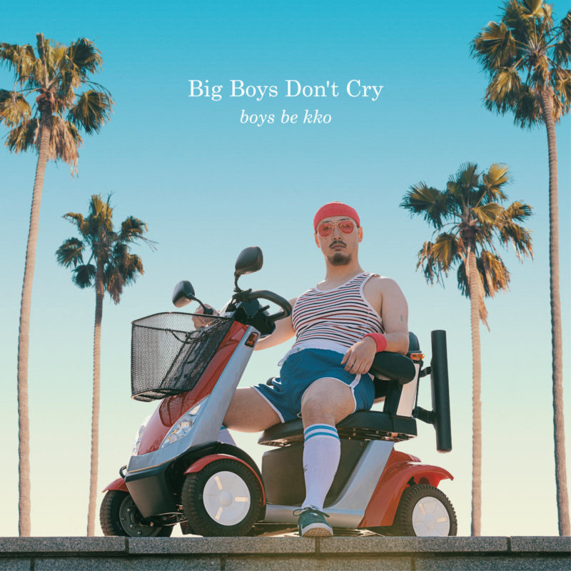 Big Boys Don't Cry - boys be kko