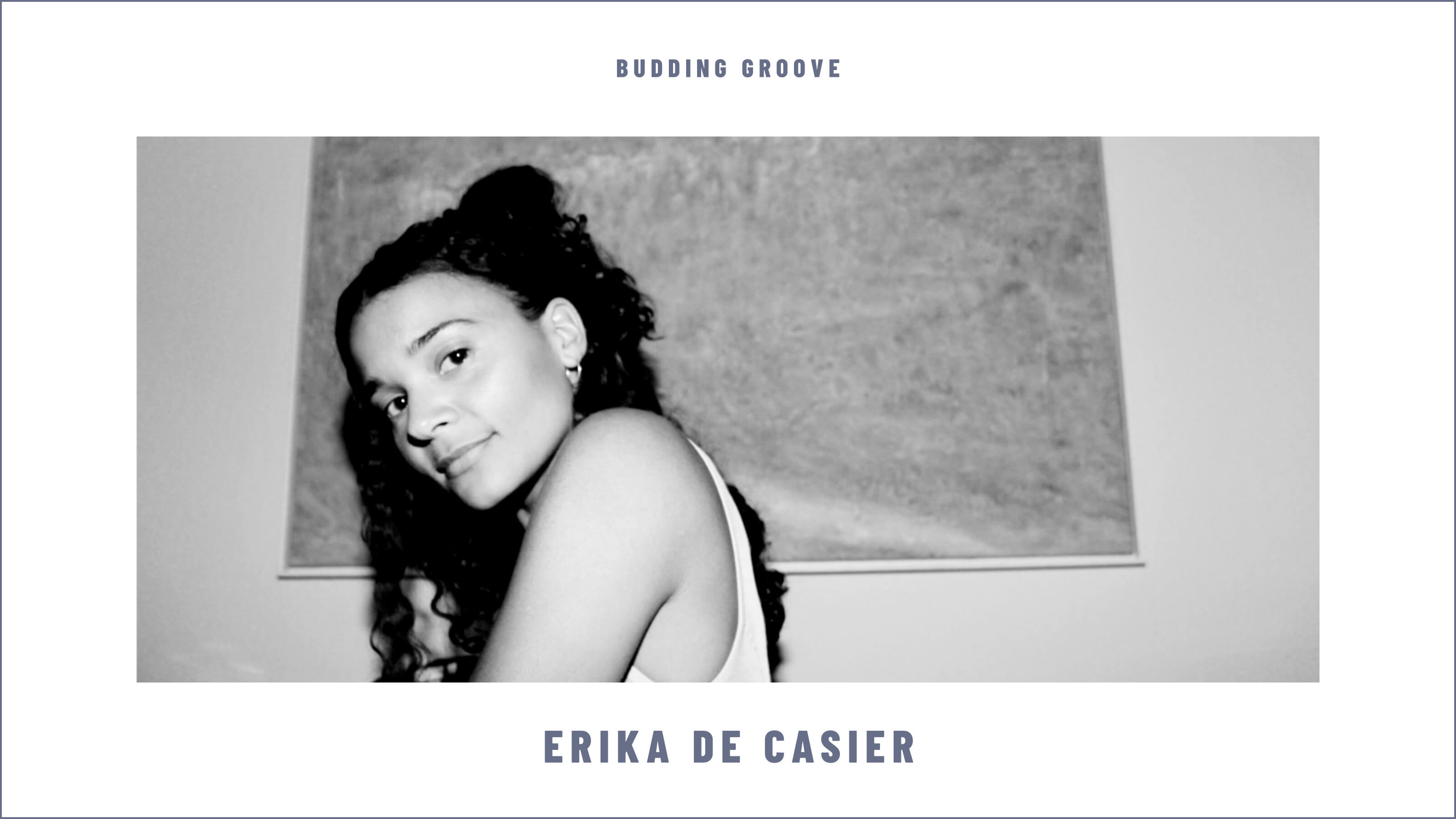 Budding Groove: Erika de Casier