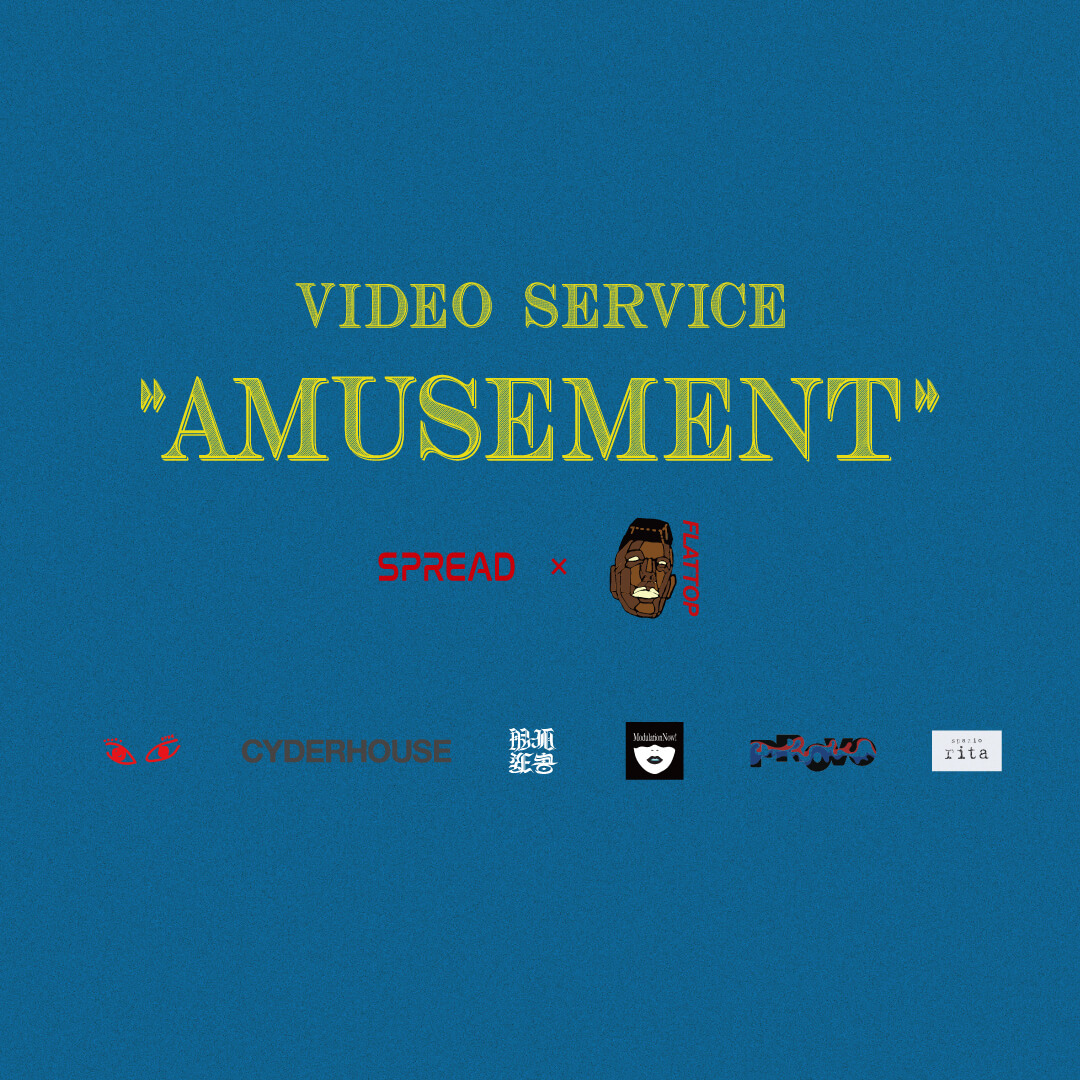 "SPREAD × FLATTOP presents VIDEO SERVICE ""AMUSEMENT"""
