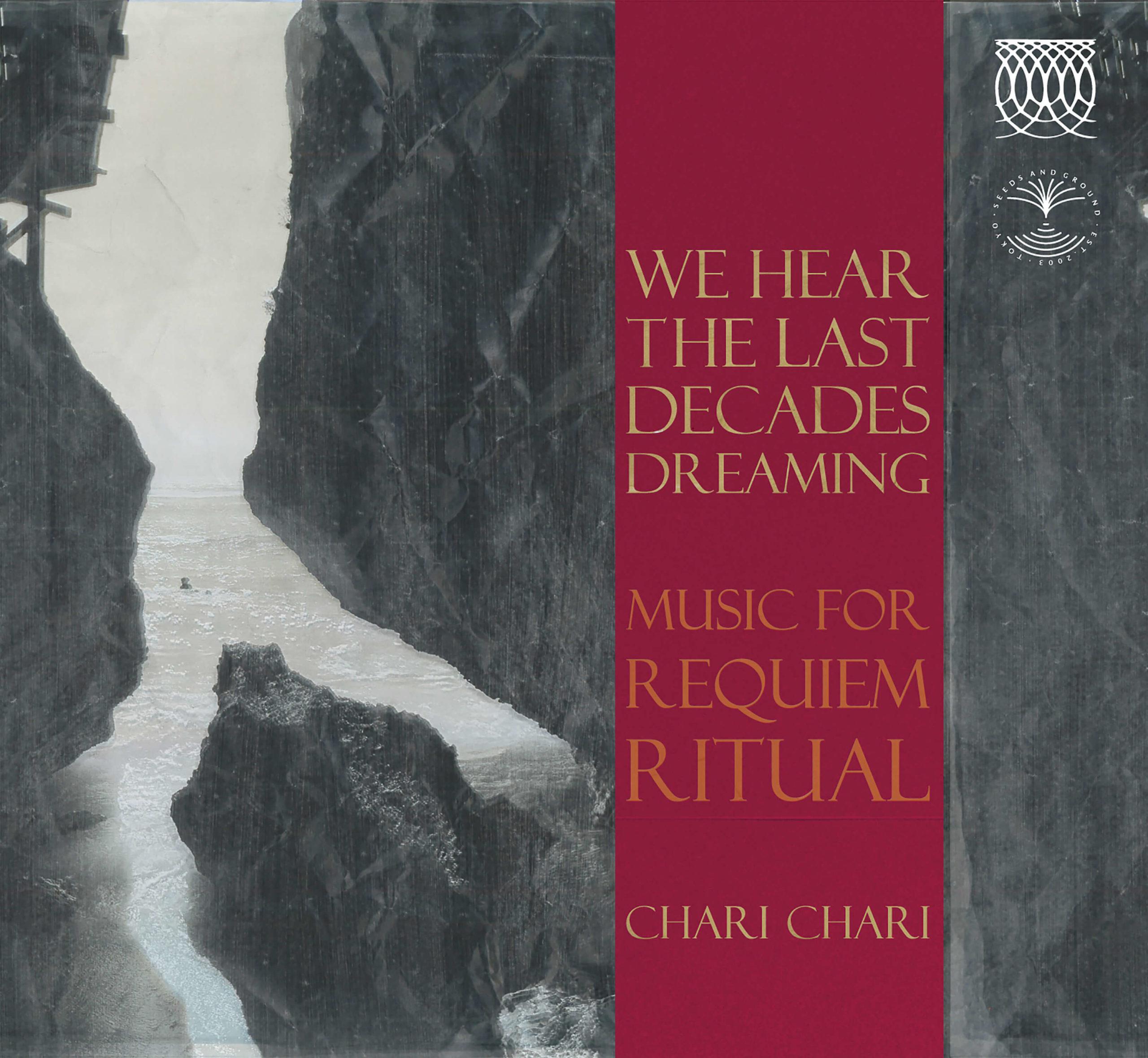 Chari Chari 『We hear the last decades dreaming』